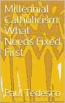 Millennial Catholicism What Needs Fixed First