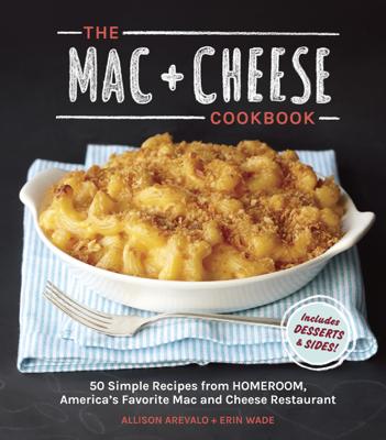 The Mac + Cheese Cookbook - Allison Arevalo & Erin Wade book