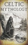 Celtic Mythology A Concise Guide To The Gods Sagas And Beliefs