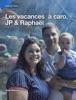 Les Vacances à Caro,  JP & Raphaël