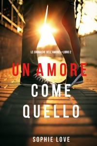 Un Amore come Quello (Le Cronache dell'Amore—Libro 2) Book Cover