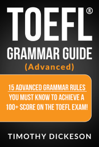 TOEFL Grammar Guide (Advanced) - 15 Advanced Grammar Rules You Must Know To Achieve A 100+ Score On The TOEFL Exam! Capa de livro