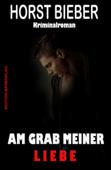 Am Grab meiner Liebe: Kriminalroman