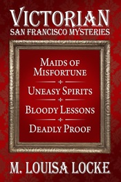 Victorian San Francisco Mysteries: Books 1-4 (Maids of Misfortune, Uneasy Spirits, Bloody Lessons, Deadly Proof)