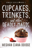 Meghan Ciana Doidge - Cupcakes, Trinkets, and Other Deadly Magic  artwork