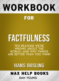 Workbook for Factfulness: Ten Reasons We're Wrong About the World-- and Why Things Are Better Than You Think (Max-Help Books)