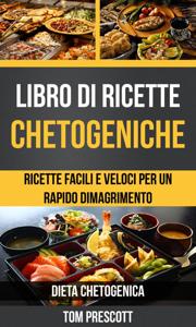 Libro di ricette chetogeniche: ricette facili e veloci per un rapido dimagrimento (Dieta Chetogenica) Copertina del libro