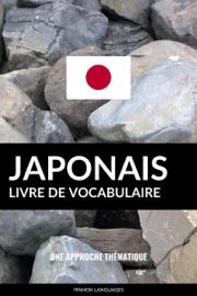 Livre de vocabulaire japonais: Une approche thématique