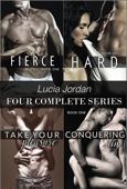 Lucia Jordan Four Complete Series: Fierce, Hard, Take Your Pleasure & Conquering Him