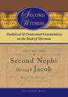 Second Witness Analytical And Contextual Commentary On The Book Of Mormon Volume 2 - Second Nephi Through Jacob