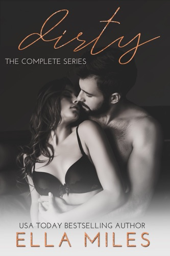 Dirty: The Complete Series - Ella Miles - Ella Miles