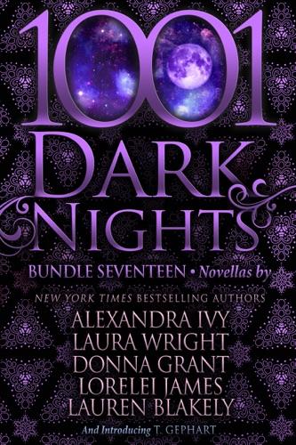 Alexandra Ivy, Laura Wright, Donna Grant, Lorelei James, Lauren Blakely & T Gephart - 1001 Dark Nights: Bundle Seventeen