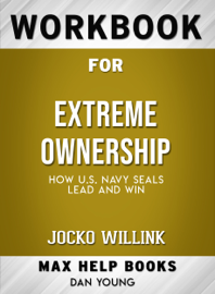 Extreme Ownership: How U.S Navy SEALS Lead and Win by Jocko Willink: Max Help Workbooks book