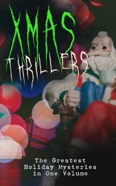 Xmas Thrillers The Greatest Holiday Mysteries In One Volume