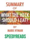 Summary Of Food What The Heck Should I Eat By Mark Hyman
