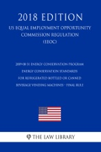 2009-08-31 Energy Conservation Program - Energy Conservation Standards for Refrigerated Bottled or Canned Beverage Vending Machines - Final rule (US Energy Efficiency and Renewable Energy Office Regulation) (EERE) (2018 Edition)