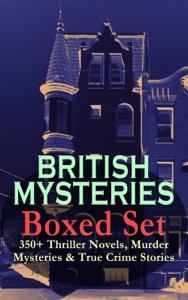 BRITISH MYSTERIES Boxed Set: 350+ Thriller Novels, Murder Mysteries & True Crime Stories
