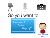 So you want to document action enquiry?