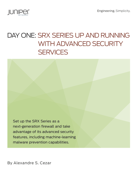 Day One: SRX Series Up and Running with Advanced Security Services