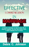 Effective Communication In Marriage A Powerful Technique On How To Cool Off An Argument Between You And Your Partner When It Starts Spiraling Out Of Control