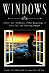 Windows A Short Story Collection Of New Beginnings Of Love Pain And Enduring Strength