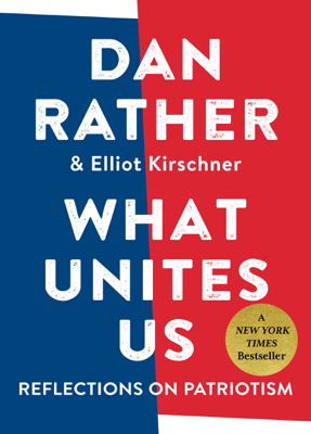 What Unites Us - Dan Rather & Elliot Kirschner book