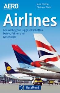 Airlines - Daten, Fakten und Geschichte zu allen wichtigen Fluggesellschaften da Jens Flottau & Dietmar Plath