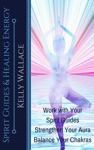 Spirit Guides And Healing Energy Learn How To  Work With Your Spirit Guides Strengthen Your Aura Balance Your Chakras