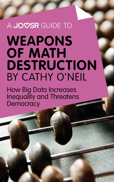 A Joosr Guide to... Weapons of Math Destruction by Cathy O'Neil