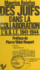 Des Juifs dans la collaboration : l'U.G.I.F., 1941-1944
