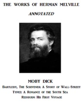The Works Of Herman Melville (Annotated) Including: Moby Dick, Bartleby, The Scrivener: A Story Of Wall-Street, Typee: A Romance Of The South Sea, And Redburn: His First Voyage