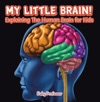 My Little Brain - Explaining The Human Brain For Kids
