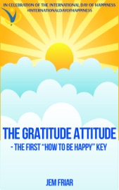 The Gratitude Attitude The First How To Be Happy Key