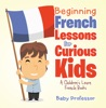 Beginning French Lessons For Curious Kids  A Children's Learn French Books
