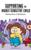 Supporting the Highly Sensitive Child: Making Sense of Meltdowns