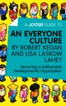 A Joosr Guide To An Everyone Culture By Robert Kegan And Lisa Laskow Lahey