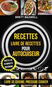 Recettes: Livre de recettes pour autocuiseur : Prêtes en 30 minutes maximum (Livre De Cuisine: Pressure Cooker)