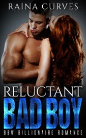 RELUCTANT BAD BOY - BBW BILLIONAIRE ROMANCE
