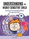 Understanding The Highly Sensitive Child Seeing An Overwhelming World Through Their Eyes