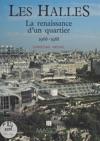 Les Halles  La Renaissance Dun Quartier 1966-1988