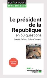 Le Pr Sident De La R Publique En 30 Questions