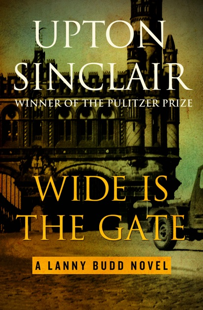 Wide Is The Gate By Upton Sinclair On Apple Books