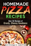 Homemade Pizza Recipes Over 50 Recipes Of Crusty Cheesy Goodness