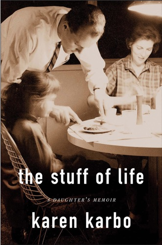 Karen Karbo - The Stuff of Life