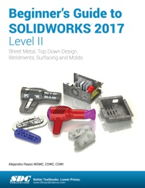 BEGINNERS GUIDE TO SOLIDWORKS 2017 - LEVEL II