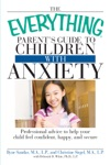 The Everything Parents Guide To Children With Anxiety