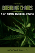 Breaking Chains: 30 Days to Freedom from Marijuana Dependency