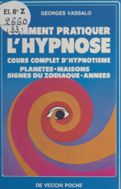 Comment pratiquer l'hypnose : cours complet d'hypnotisme
