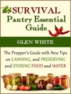 Survival Pantry Essential Guide The Preppers Guide With New Tips On Canning And Preserving And Storing Food And Water
