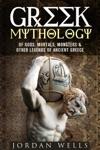 Greek Mythology Of Gods Mortals Monsters  Other Legends Of Ancient Greece